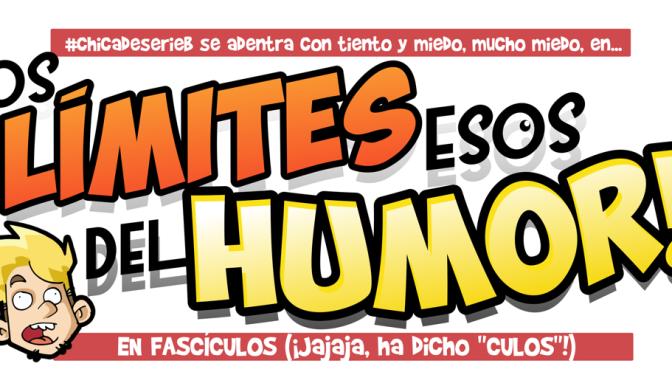 LOS LÍMITES DEL HUMOR EN FASCÍCULOS (5) #CHICADESERIEB
